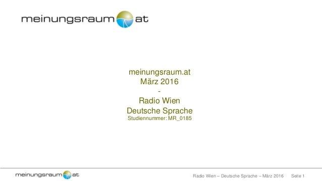 Seite 1Radio Wien – Deutsche Sprache – März 2016 meinungsraum.at März 2016 - Radio Wien Deutsche Sprache Studiennummer: MR...