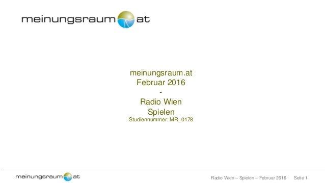 Seite 1Radio Wien – Spielen – Februar 2016 meinungsraum.at Februar 2016 - Radio Wien Spielen Studiennummer: MR_0178