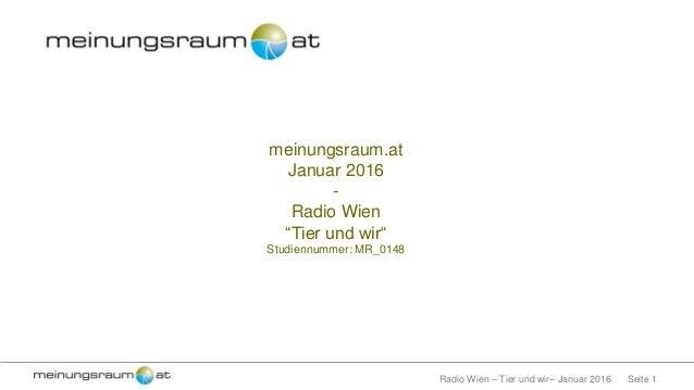 """Seite 1Radio Wien – Tier und wir– Januar 2016 meinungsraum.at Januar 2016 - Radio Wien """"Tier und wir"""" Studiennummer: MR_01..."""
