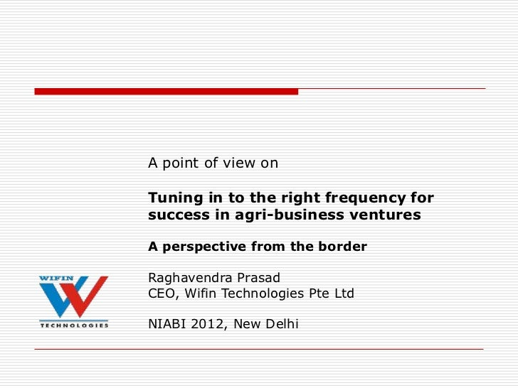 A point of view onTuning in to the right frequency forsuccess in agri-business venturesA perspective from the borderRaghav...