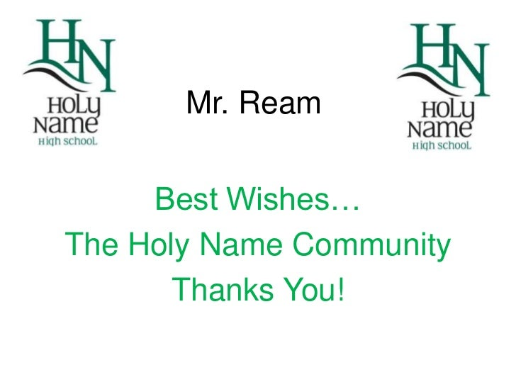Mr. Ream     Best Wishes…The Holy Name Community       Thanks You!