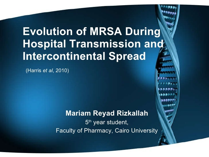 Evolution of MRSA During Hospital Transmission and Intercontinental Spread   (Harris  et al , 2010) Mariam Reyad Rizkallah...