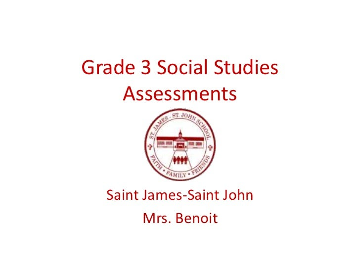 Grade 3 Social Studies Assessments<br />Saint James-Saint John<br />Mrs. Benoit<br />
