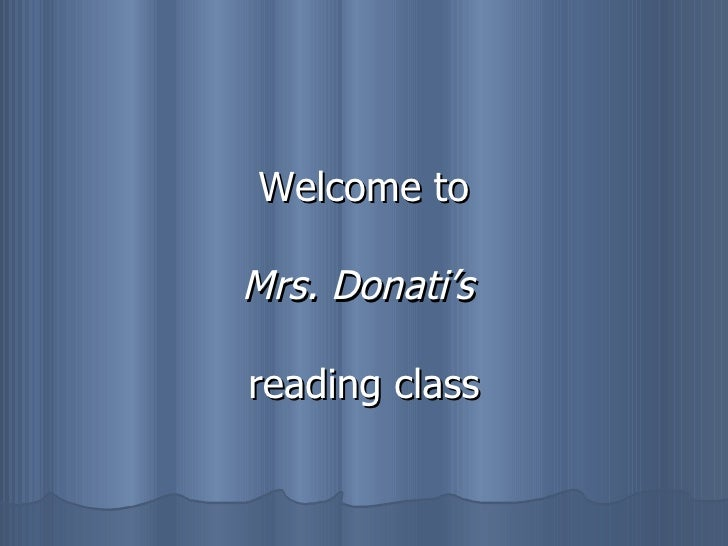 Welcome to Mrs. Donati's   reading class