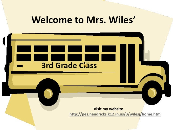 Welcome to Mrs. Wiles'<br />3rd Grade Class<br />       Visit my website http://pes.hendricks.k12.in.us/3/wilesj/home.h...