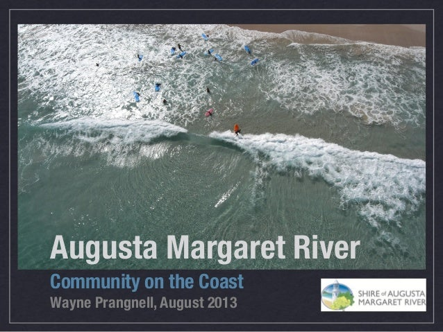 Augusta Margaret River Community on the Coast Wayne Prangnell, August 2013