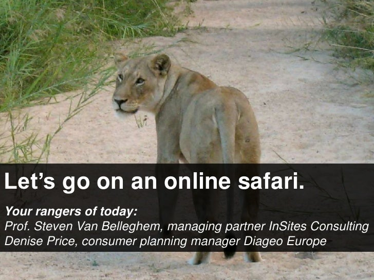 Let's go onan online safari.<br />Yourrangers of today: <br />Prof. Steven Van Belleghem, managing partner InSites Consult...