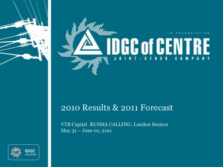 2010 Results & 2011 ForecastVTB Capital RUSSIA CALLING: London SessionMay 31 – June 01, 2011