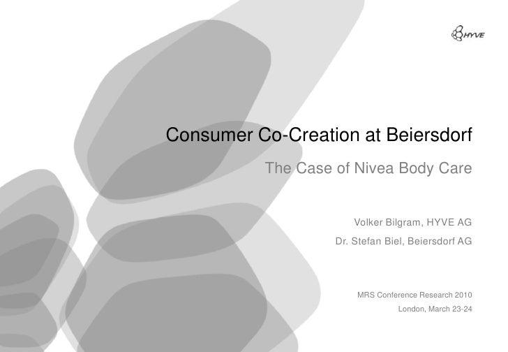 Consumer Co-Creation at Beiersdorf              The Case of Nivea Body Care                             Volker Bilgram, HY...