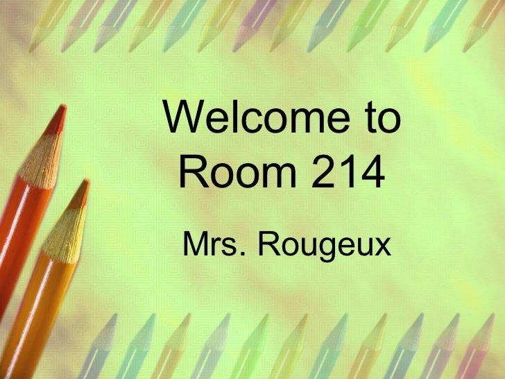 Welcome toRoom 214Mrs. Rougeux