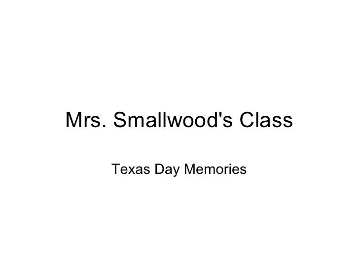 Mrs. Smallwoods Class    Texas Day Memories
