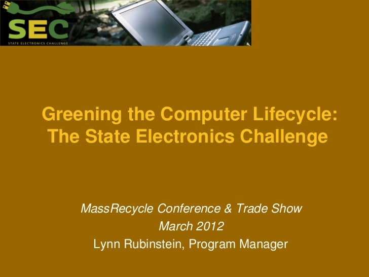 Greening the Computer Lifecycle:The State Electronics Challenge    MassRecycle Conference & Trade Show                Marc...