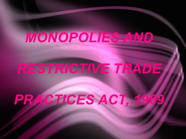 MONOPOLIES AND  RESTRICTIVE TRADE  PRACTICES ACT, 1969.