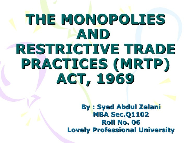 mrtp act 1969 The mrtp act, 1969 the mrtp act, 1969, aims at preventing the concentration of economic power in order to avoid damage the act allows for the probation of monopolistic, unfair and restrictive trade practices.