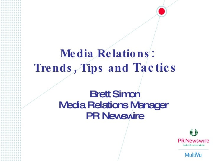 Media Relations: Trends, Tips and  Tactics   Brett Simon Media Relations Manager  PR Newswire