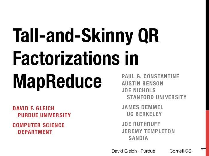 Tall-and-Skinny QRFactorizations inMapReduce                PAUL G. CONSTANTINE                          AUSTIN BENSON !  ...