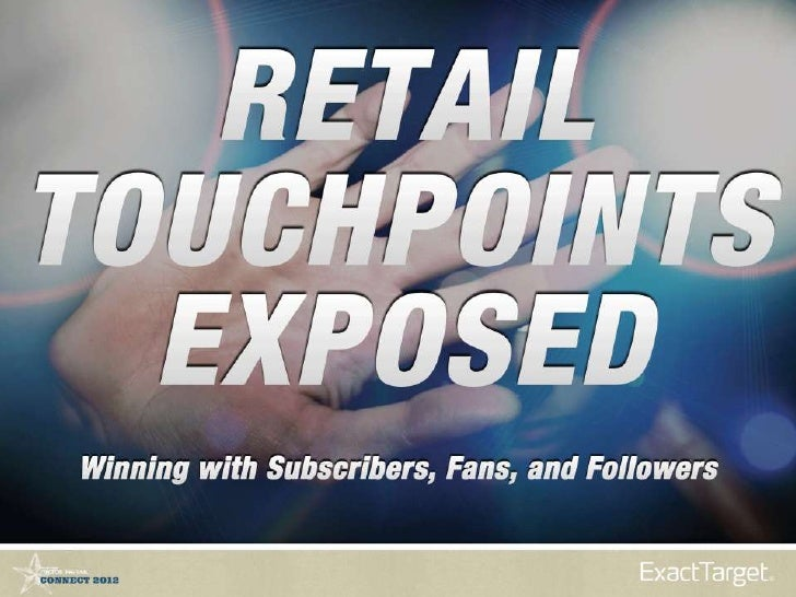 Retail Touchpoints ExposedWinning with Subscribers, Fans, and FollowersFebruary 10, 2012
