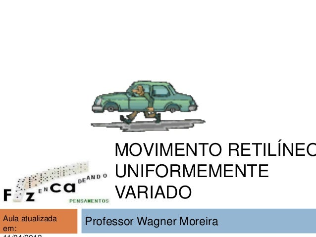 MOVIMENTO RETILÍNEO                       UNIFORMEMENTE                       VARIADOAula atualizada   Professor Wagner Mo...