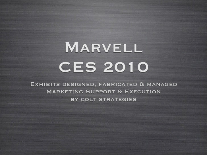 Marvell        CES 2010 Exhibits designed, fabricated & managed     Marketing Support & Execution            by colt strat...
