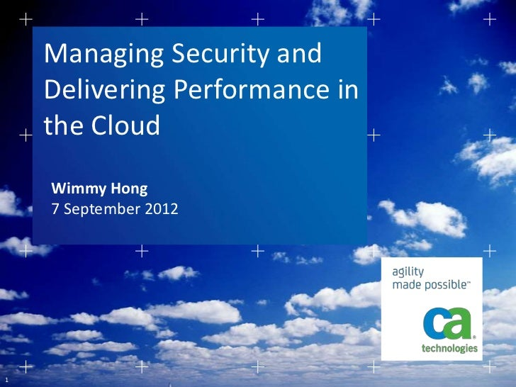 Managing Security and    Delivering Performance in    the Cloud    Wimmy Hong    7 September 20121