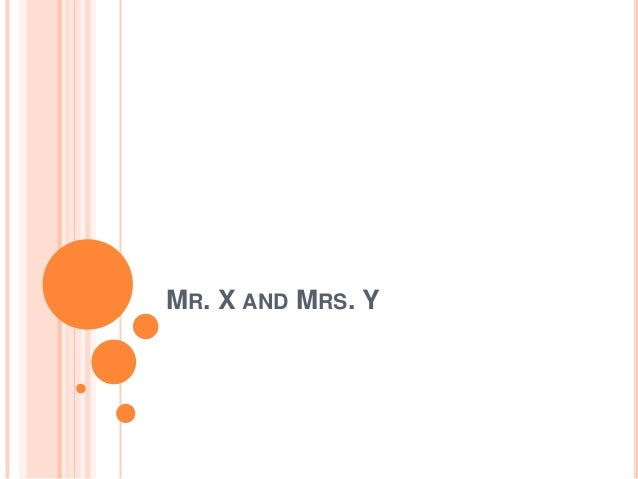 MR. X AND MRS. Y