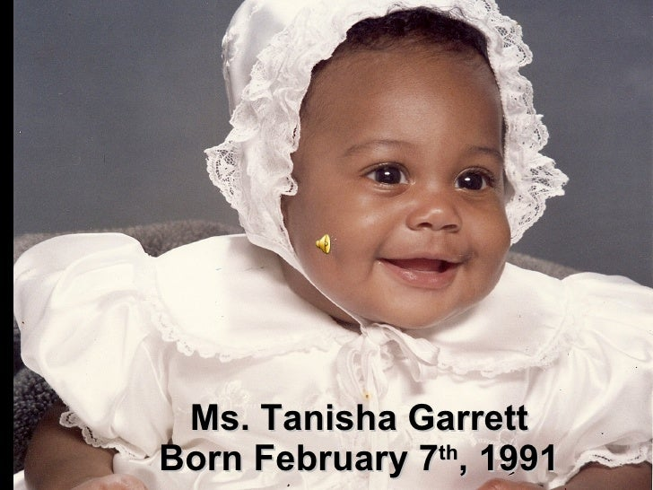 Ms. Tanisha Garrett Born February 7 th , 1991