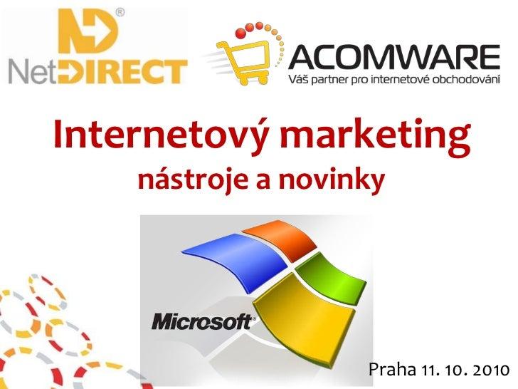 Internetový marketing  nástroje a novinky<br />Praha 11. 10. 2010<br />