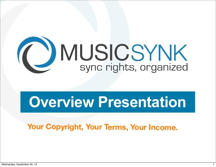 Overview Presentation                   Your Copyright, Your Terms, Your Income.Wednesday, September 26, 12               ...