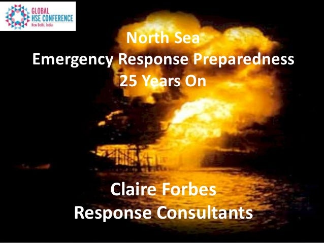 North Sea Emergency Response Preparedness 25 Years On Claire Forbes Response Consultants
