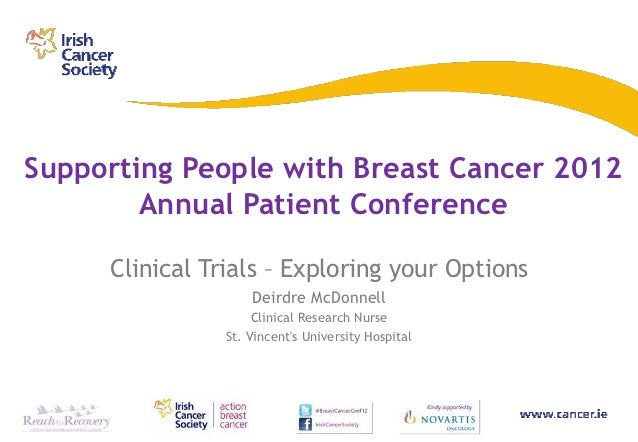 Supporting People with Breast Cancer 2012        Annual Patient Conference     Clinical Trials – Exploring your Options   ...