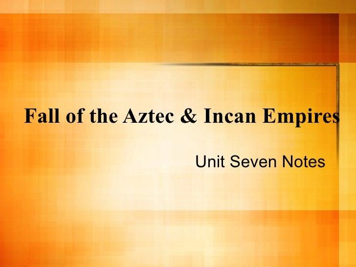 Fall of the Aztec & Incan Empires Unit Seven Notes