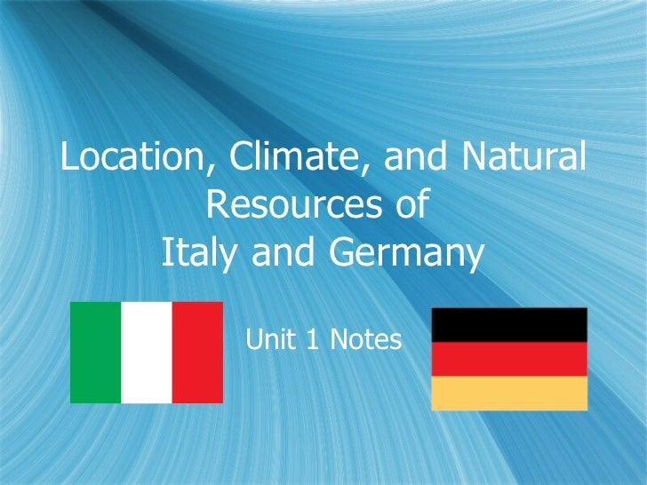 'Location, Climate, and Natural Resources of the Italyand Germany