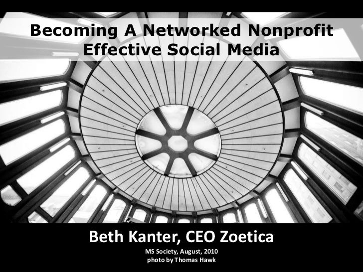 Becoming A Networked NonprofitEffective Social Media<br />Beth Kanter, CEO ZoeticaMS Society, August, 2010        photo by...