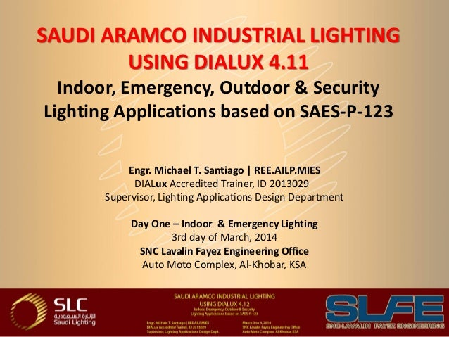 SAUDI ARAMCO INDUSTRIAL LIGHTING USING DIALUX 4.11 Indoor, Emergency, Outdoor & Security Lighting Applications based on SA...