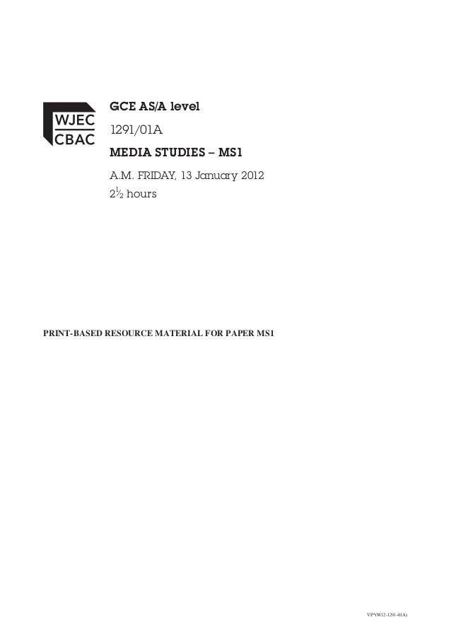 VP*(W12-1291-01A) GCE AS/A level 1291/01A MEDIA STUDIES – MS1 A.M. FRIDAY, 13 January 2012 21 ⁄2 hours PRINT-BASED RESOURC...