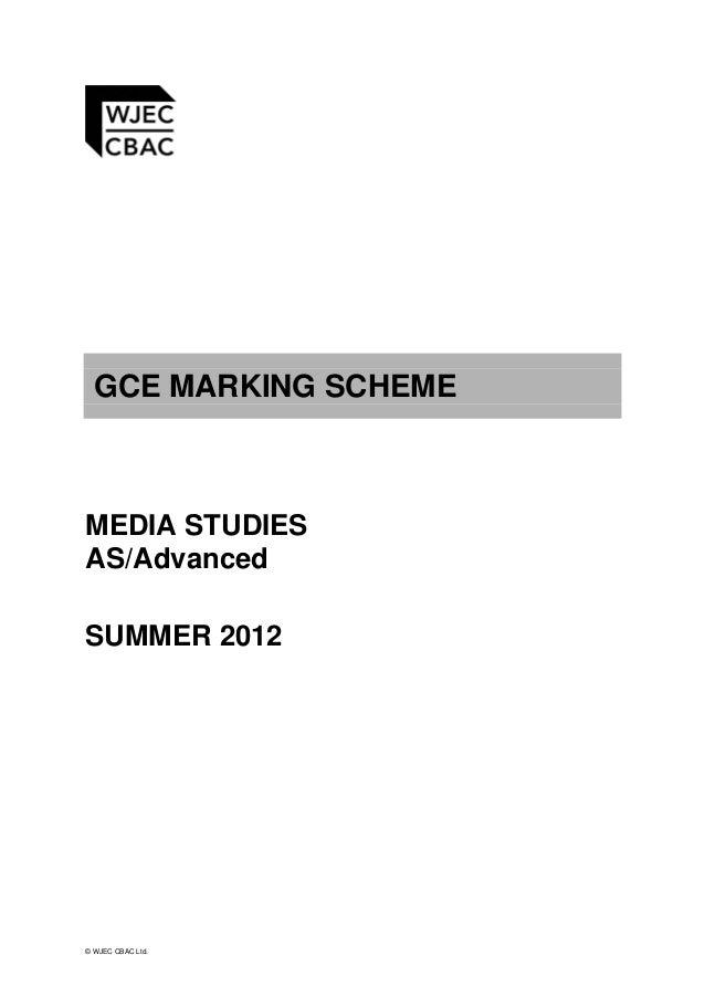 GCE MARKING SCHEME  MEDIA STUDIES AS/Advanced SUMMER 2012  © WJEC CBAC Ltd.