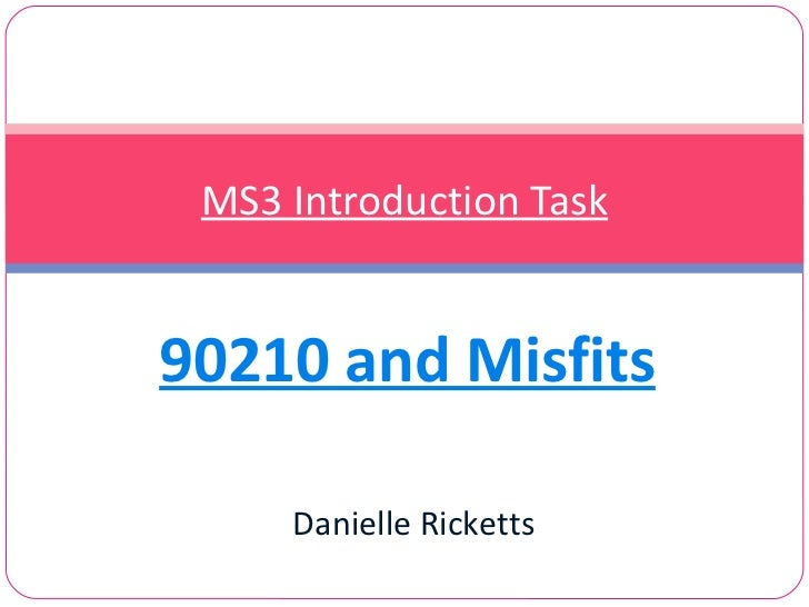 90210 and Misfits MS3 Introduction Task Danielle Ricketts