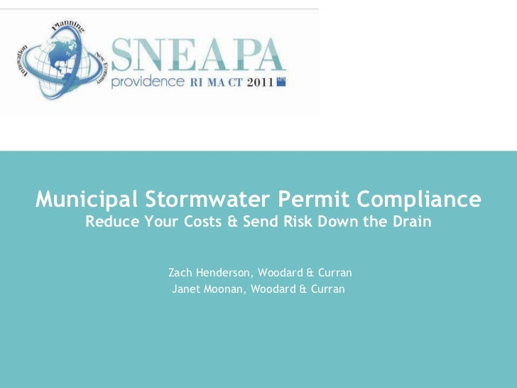Municipal Stormwater Permit Compliance Reduce Your Costs & Send Risk Down the Drain Zach Henderson, Woodard & Curran Janet...
