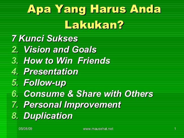 Apa Yang Harus Anda Lakukan? <ul><li>7 Kunci Sukses </li></ul><ul><li>Vision and Goals </li></ul><ul><li>How to Win  Frien...