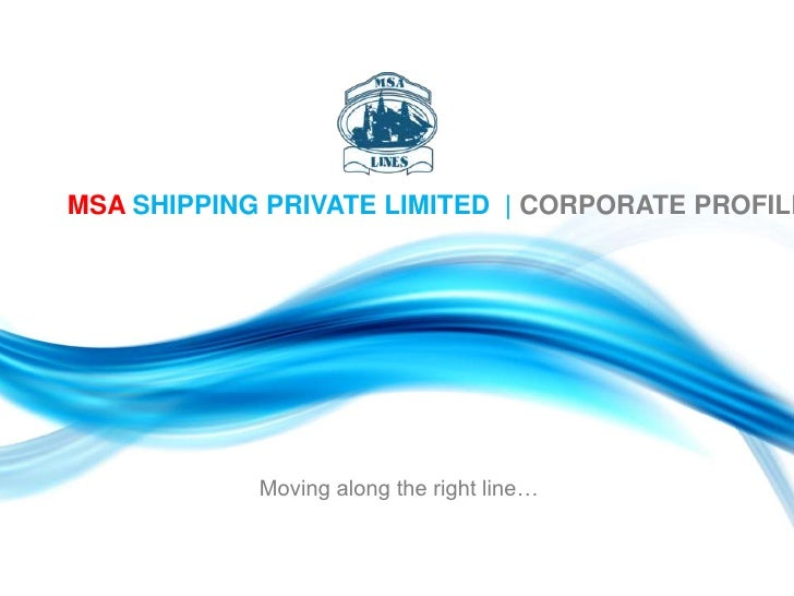 MSA SHIPPING PRIVATE LIMITED  | CORPORATE PROFILE<br />Moving along the right line…<br />