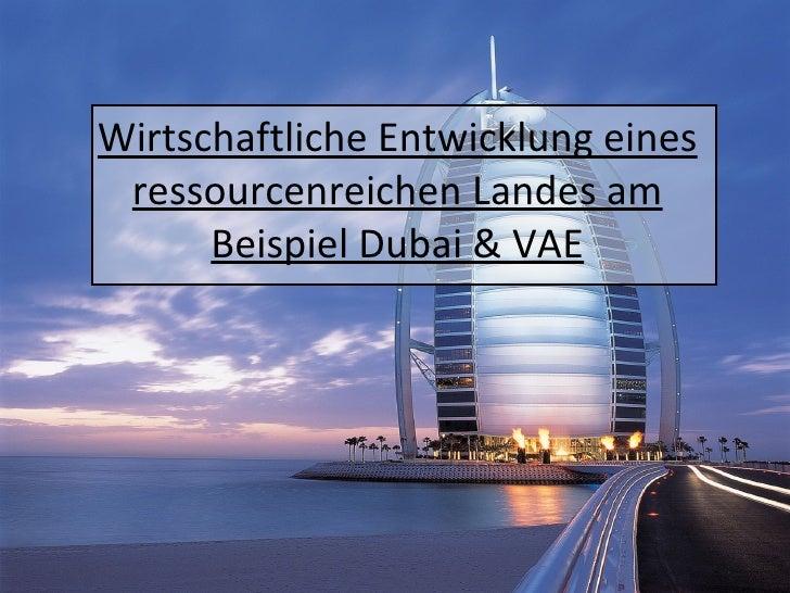 Wirtschaftliche Entwicklung eines ressourcenreichen Landes am Beispiel Dubai & VAE