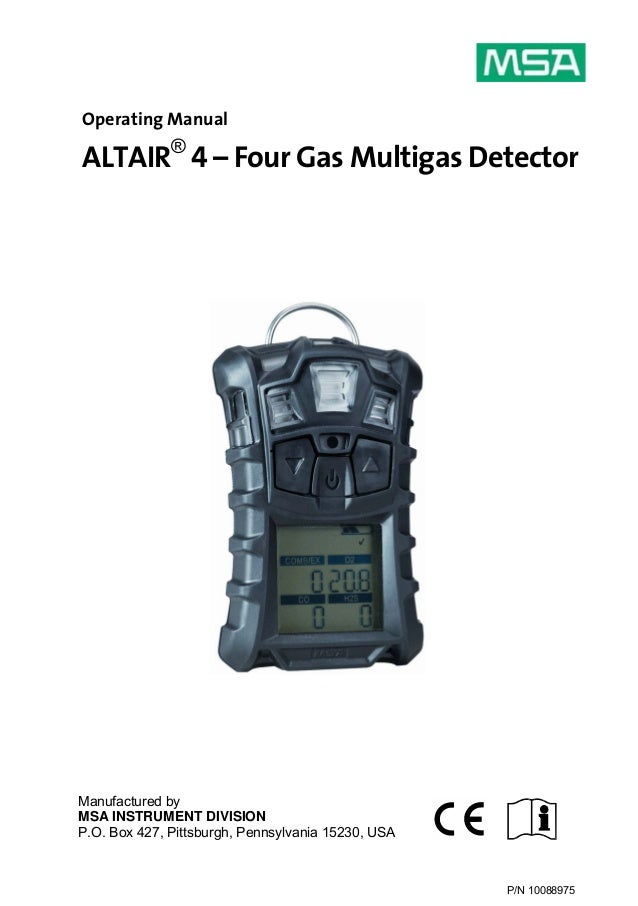 P/N 10088975 Operating Manual ALTAIR® 4 – Four Gas Multigas Detector Manufactured by MSA INSTRUMENT DIVISION P.O. Box 427,...