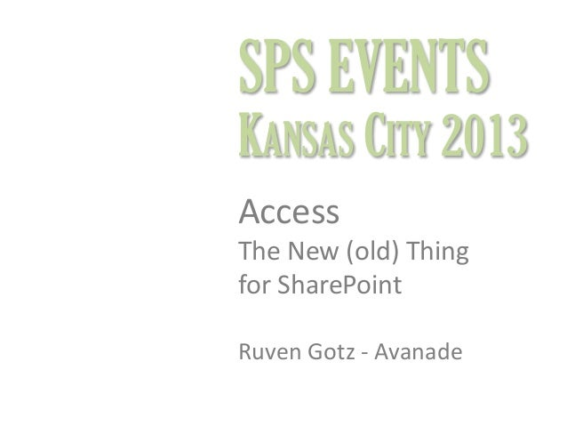 SPS EVENTS  KANSAS CITY 2013 Access The New (old) Thing for SharePoint Ruven Gotz - Avanade