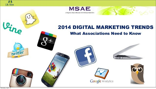 2014 DIGITAL MARKETING TRENDS What Associations Need to Know Wednesday, April 2, 14