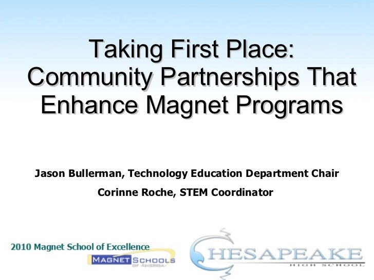 Taking First Place: Community Partnerships That Enhance Magnet Programs Jason Bullerman, Technology Education Department C...