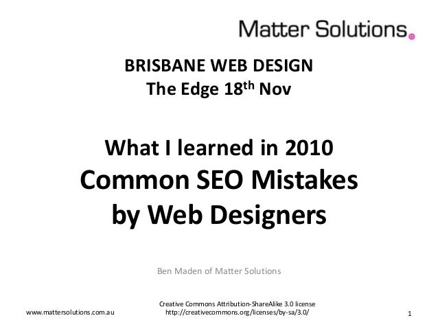 BRISBANE WEB DESIGN The Edge 18th Nov What I learned in 2010 Common SEO Mistakes by Web Designers Ben Maden of Matter Solu...