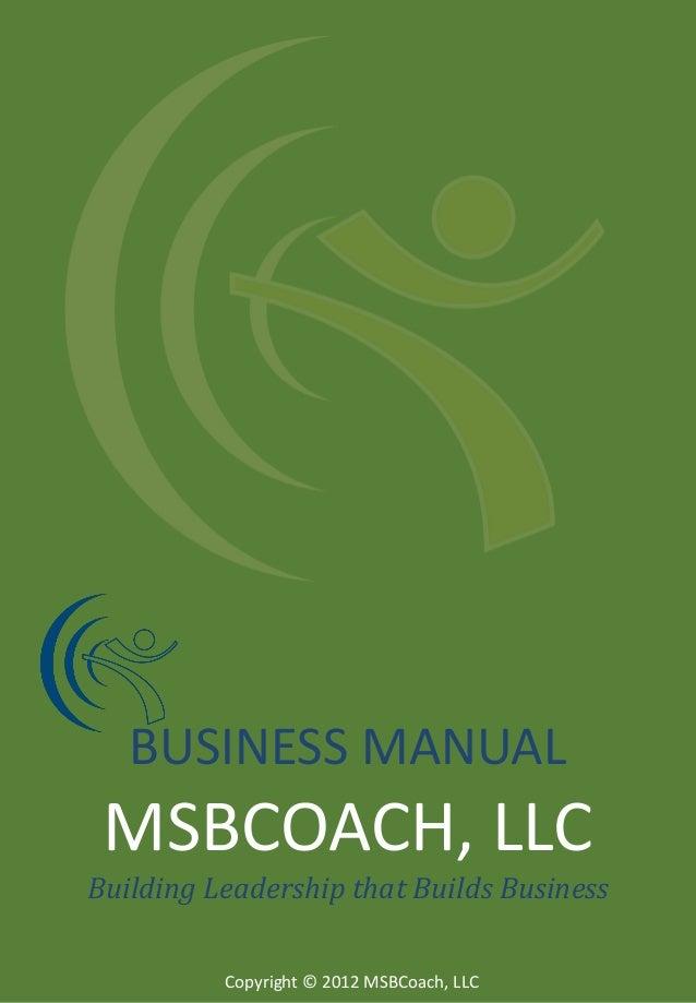 BUSINESS MANUAL  MSBCOACH, LLC Building Leadership that Builds Business Copyright © 2012 MSBCoach, LLC