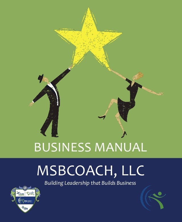 info@msbcoach.com | 804-502-4319 | www.msbcoach.com Copyright © 2011 MSBCoach, LLC 1 BUSINESS MANUAL MSBCOACH, LLC Buildin...