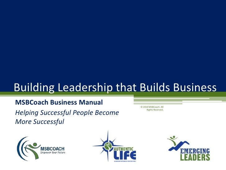 Building Leadership that Builds Business MSBCoach Business Manual           © 2010 MSBCoach. All                          ...