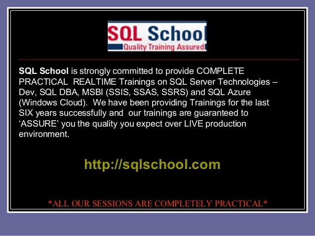 SQL School is strongly committed to provide COMPLETE PRACTICAL REALTIME Trainings on SQL Server Technologies – Dev, SQL DB...